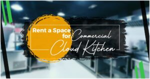 Where to Rent a Space for a Commercial/Cloud Kitchen?